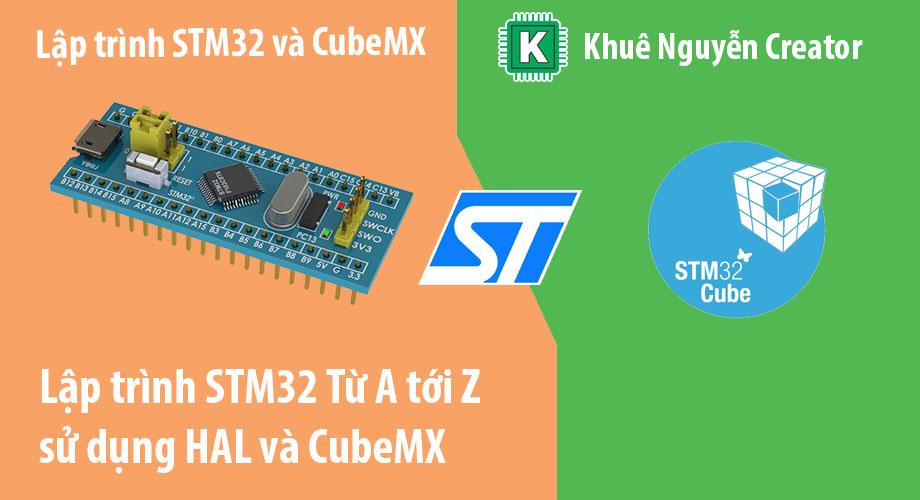 lập trình stm32 từ A tới Z sử dụng HAL và CubeMx